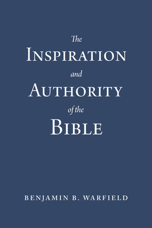 The Inspiration and Authority of the Bible (Paperback Edition) by Benjamin B. Warfield (9781629958019) Reformers Bookshop