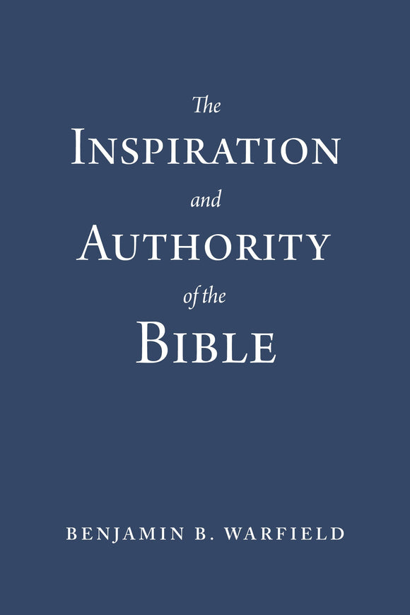 The Inspiration and Authority of the Bible (Paperback Edition)