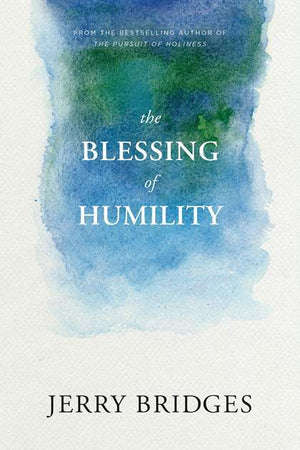 Blessing of Humility, The by Bridges, Jerry (9781631466236) Reformers Bookshop