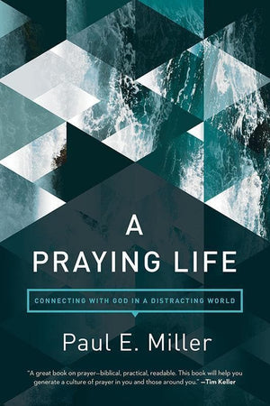 9781631466830-Praying Life: Connecting with God in a Distracting World-Miller, Paul E.