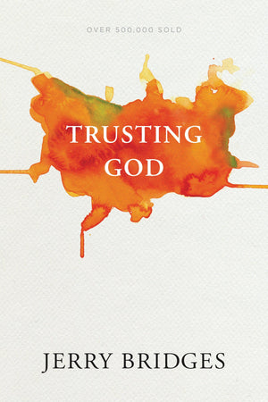 Trusting God (With Discussion Guide) by Bridges, Jerry (9781631467929) Reformers Bookshop