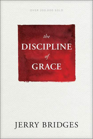 Discipline of Grace, The: God's Role and Our Role in the Pursuit of Holiness by Bridges, Jerry (9781631468728) Reformers Bookshop