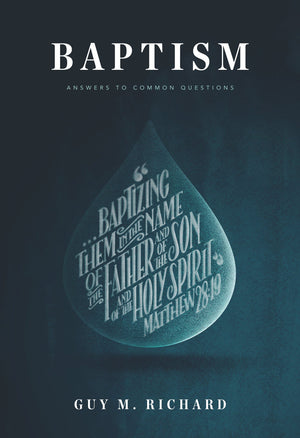 Baptism: Answers to Common Questions by Richard, Guy (9781642890242) Reformers Bookshop