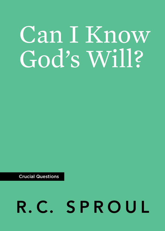 Crucial Questions: Can I Know God's Will, by R. C. Sproul
