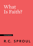 Crucial Questions: What is Faith, by R. C. Sproul