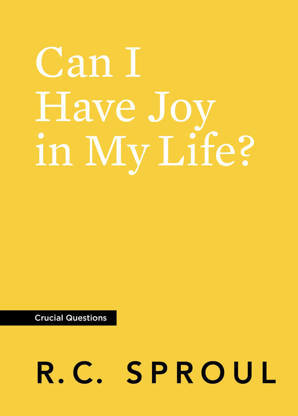 Crucial Questions: Can I Have Joy in My Life, by R. C. Sproul