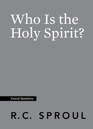 Crucial Questions: Who Is the Holy Spirit, by R. C. Sproul