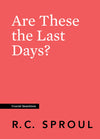 Crucial Questions: Are These the Last Days, by R. C. Sproul