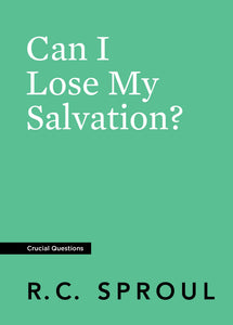 Crucial Questions: Can I Lose my Salvation, by R. C. Sproul