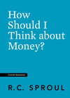 Crucial Questions: How Should I Think about Money, by R. C. Sproul