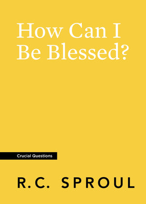 Crucial Questions: How Can I Be Blessed, by R. C. Sproul