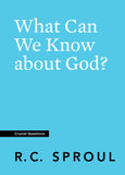 Crucial Questions: What Can We Know about God, by R. C. Sproul