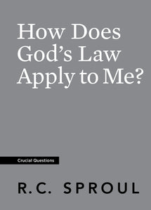 Crucial Questions: How Does God's Law Apply to Me, by R. C. Sproul