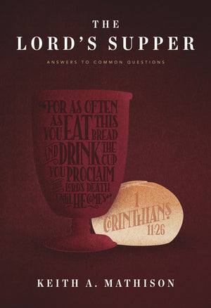 The Lord's Supper: Answers to Common Questions by Mathison, Keith A. (9781642891355) Reformers Bookshop