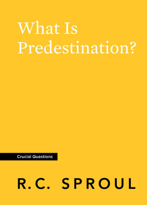 Crucial Questions: What Is Predestination? | Sproul, R.C. | 9781642891430