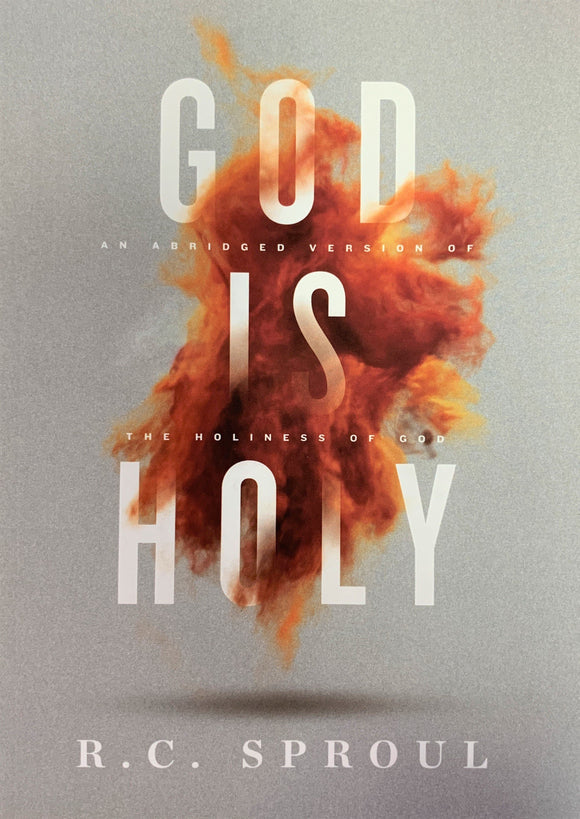 God Is Holy: An Abridged Version of The Holiness of God