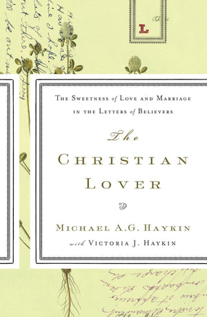 The Christian Lover by Haykin, Michael with Haykin, Victoria (9781642892031) Reformers Bookshop