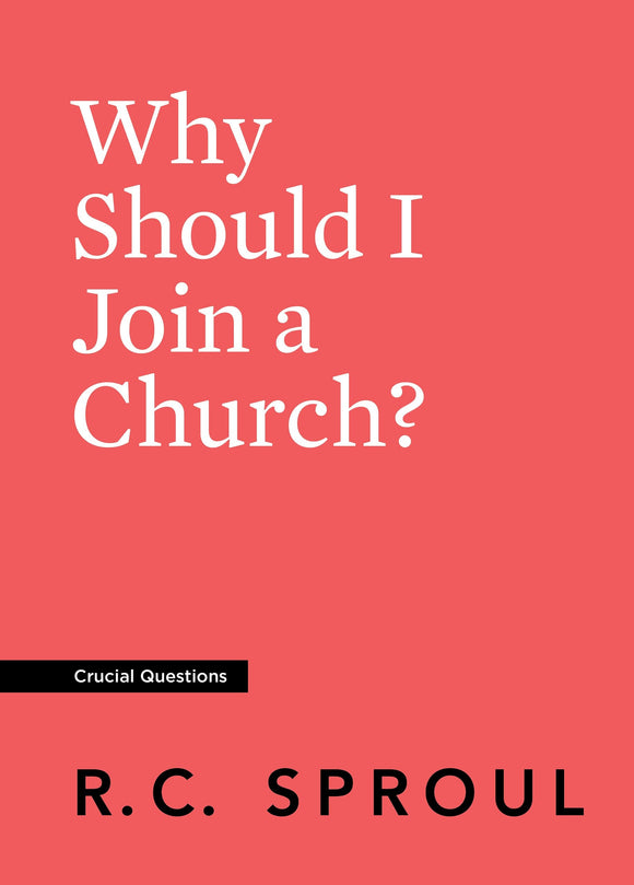 Crucial Questions: Why Should I Join a Church? | Sproul, R.C. | 9781642892079