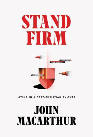 Stand Firm: Living in a Post-Christian Culture by MacArthur, John (9781642892215) Reformers Bookshop