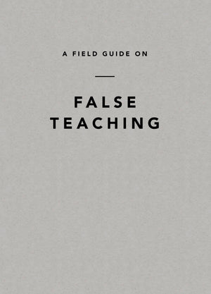A Field Guide on False Teaching by Ligonier Ministries (9781642892680) Reformers Bookshop