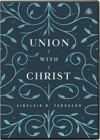 Union with Christ (DVD Studies) by Ferguson, Sinclair (9781642892710) Reformers Bookshop