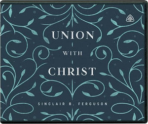 Union with Christ (CD Audio Talks) by Ferguson, Sinclair (9781642892727) Reformers Bookshop