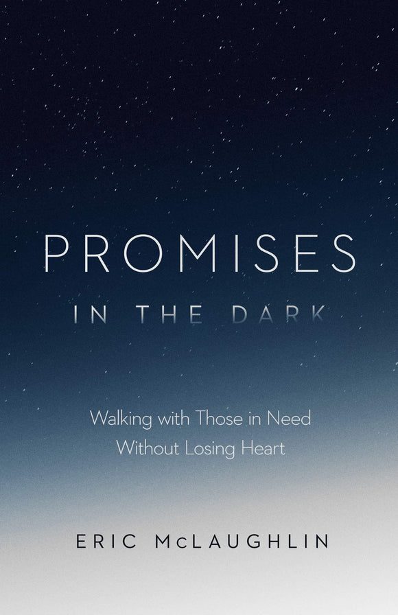 Promises in the Dark: Walking With Those in Need Without Losing Heart