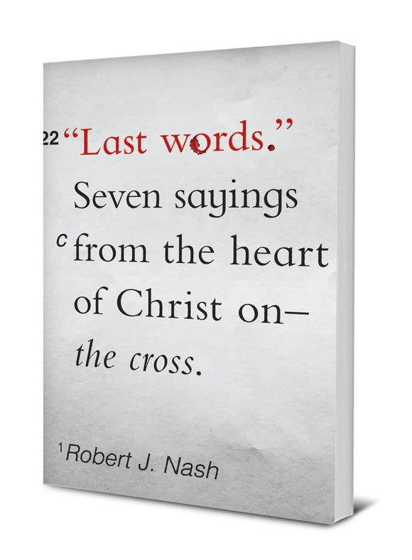 Last Words: Seven Sayings From the Heart of Christ on the Cross