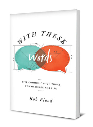 With These Words: Five Communication Tools For Marriage and Life by Flood, Rob (9781645070429) Reformers Bookshop