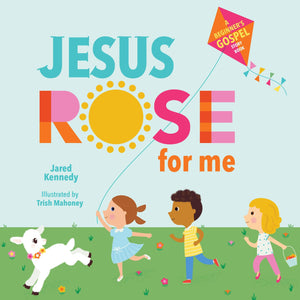 Jesus Rose for Me: The True Story of Easter by Kennedy, Jared & Mahoney, Trish (9781645070450) Reformers Bookshop