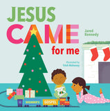 Jesus Came for Me: The True Story of Chirstmas by Kennedy, Jared (9781645070498) Reformers Bookshop