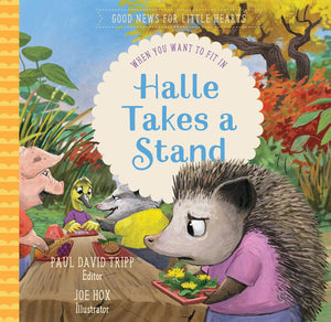 Halle Takes a Stand: When You Want to Fit In by Tripp, Paul David (9781645070795) Reformers Bookshop