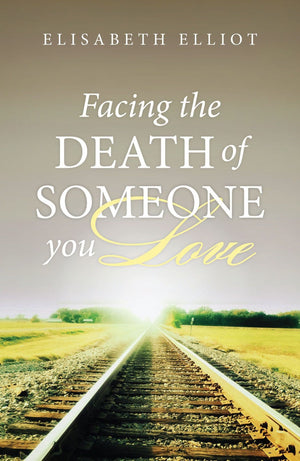 Facing the Death of Someone You Love 25-pack by Elliot, Elisabeth (9781682160565) Reformers Bookshop