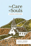 The Care of Souls: Cultivating a Pastor's Heart by Senkbeil, Harold L. (9781683593010) Reformers Bookshop