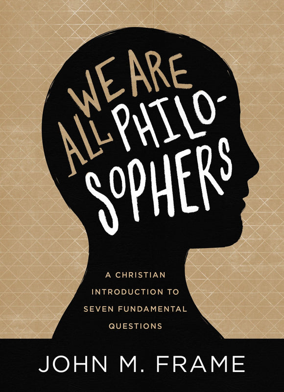 We Are All Philosophers: A Christian Introduction to Seven Fundamental Questions