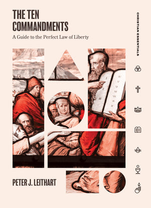 The Ten Commandments: A Guide to the Perfect Law of Liberty by Leithart, Peter J (9781683593553) Reformers Bookshop