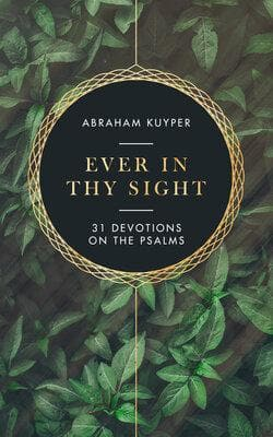Ever in Thy Sight: 31 Devotions on the Psalms by Kuyper, Abraham (9781683593584) Reformers Bookshop