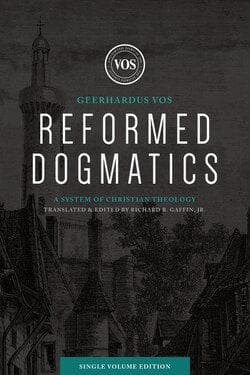 Reformed Dogmatics: A System of Christian Theology (Single Volume Edition) by Vos, Geerhardus & Baffin, Richard (Ed) (9781683594192) Reformers Bookshop