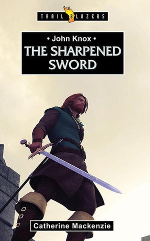 9781781910573-Trailblazers: Sharpened Sword, The: John Knox-Mackenzie, Catherine