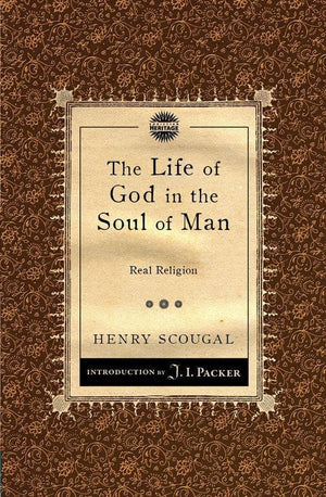 The Life of God in the Soul of Man: Real Religion by Scougal, Henry (9781781911075) Reformers Bookshop