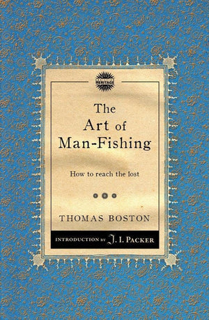 The Art of Man-Fishing: How to reach the lost by Boston, Thomas (9781781911082) Reformers Bookshop