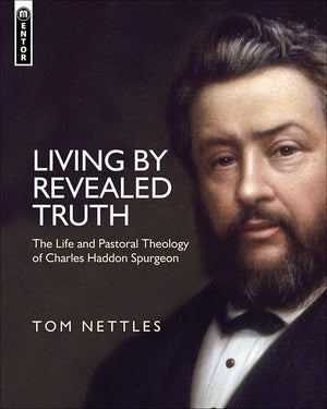 9781781911228-Living by Revealed Truth: The Life and Pastoral Theology of Charles Haddon Spurgeon-Nettles, Thomas J.