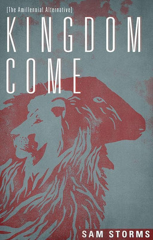 9781781911327-Kingdom Come: The Amillennial Alternative-Storms, Sam