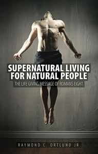 9781781911396-Supernatural Living for Natural People: The Life Giving Message of Romans Eight-Ortlund, Ray