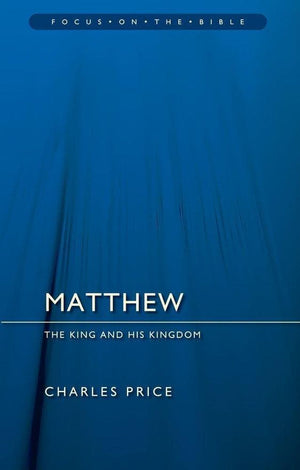 FOTB Matthew: The King And His Kingdom by Price, Charles (9781781911464) Reformers Bookshop
