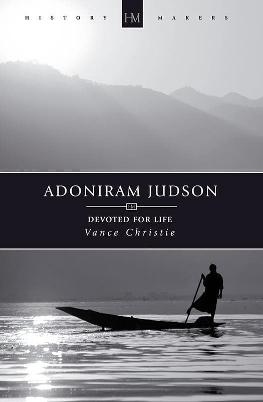9781781911471-History Makers: Adoniram Judson: Devoted for Life-Christie, Vance