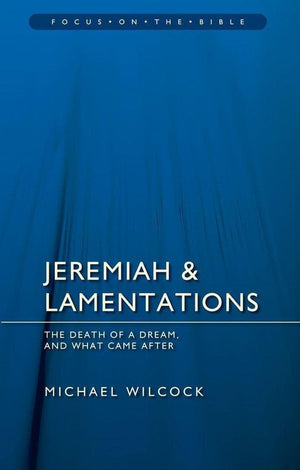 FOTB Jeremiah & Lamentations: The death of a dream and what came after by Wilcock, Michael (9781781911488) Reformers Bookshop