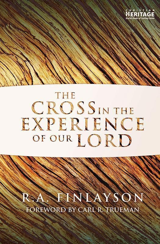 9781781911495-Cross in the Experience of Our Lord, The-Finlayson, R. A.