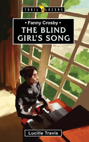 9781781911631-Trailblazers: Blind Girl's Song, The: Fanny Crosby-Travis, Lucille
