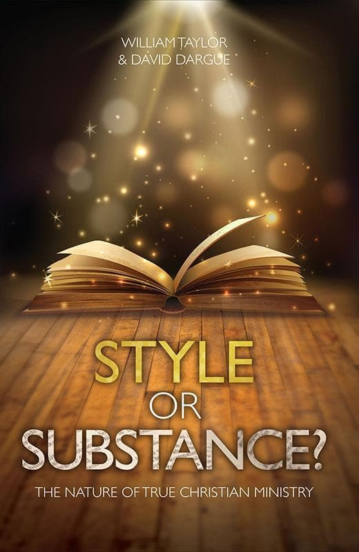 9781781912294-Style or Substance: The Nature of True Christian Ministry-Taylor, William and Dargue, David